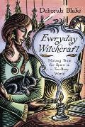 Everyday Witchcraft Making Time for Spirit in a Too Busy World
