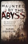 Haunted by the Abyss: The Otherworldly Experiences of Paranormal Sarah