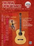 The Total Latin Guitarist: A Fun and Comprehensive Overview of Latin Guitar Playing [With CD (Audio)]