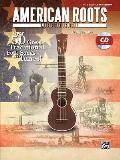 American Roots Music for Ukulele Over 50 Great Traditional Folk Songs & Tunes Book & CD