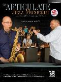 The Articulate Jazz Musician: Mastering the Language of Jazz (E-Flat Instruments), Book & CD