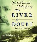 River of Doubt Theodore Roosevelts Darkest Journey