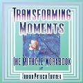 Transforming Moments: The Miracle Workbook Aka Transforming Moments; The Miracle Workbook