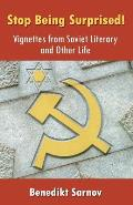 Stop Being Surprised! Vignettes from Soviet Literary and Other Life