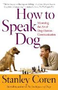 How to Speak Dog Mastering the Art of Dog Human Communication