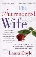Surrendered Wife A Practical Guide to Finding Intimacy Passion & Peace