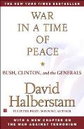 War in a Time of Peace Bush Clinton & the Generals