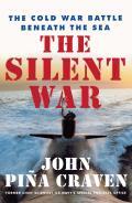 Silent War The Cold War Battle Beneath the Sea