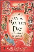 Love on a Rotten Day An Astrological Survival Guide to Romance