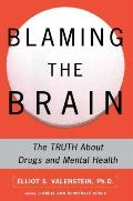 Blaming the Brain The Truth about Drugs & Mental Health
