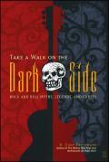 Take a Walk on the Dark Side Rock & Roll Myths Legends & Curses