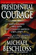 Presidential Courage Brave Leaders & How They Changed America 1789 1989