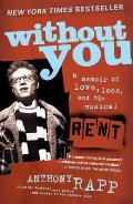 Without You A Memoir of Love Loss & the Musical Rent