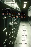 Defending the Damned Inside a Dark Corner of the Criminal Justice System