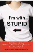 I'm with Stupid: One Man. One Woman. 10,000 Years of Misunderstanding Between the Sexes Cleared Right Up