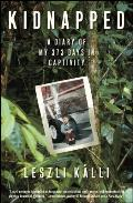 Kidnapped A Diary of My 373 Days in Captivity