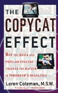 Copycat Effect How the Media & Popular Culture Trigger the Mayhem in Tomorrows Headlines