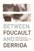 Between Foucault and Derrida
