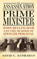 Assassination of the Prime Minister John Bellingham & the Murder of Spencer Perceval