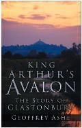 King Arthurs Avalon The Story of Glastonbury