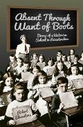 Absent Through Want of Boots Diary of a Victorian School in Leicestershire
