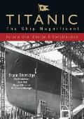 Titanic the Ship Magnificent Volume One Design & Construction