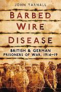 Barbed Wire Disease: British & German Prisoners of War, 1914-1918