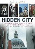 Hidden City The Secret Alleys Courts & Yards of Londons Square Mile