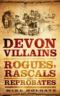 Devon Villains: Rogues, Rascals & Reprobates