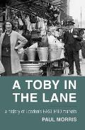 A Toby in the Lane: A History of London's East End Markets