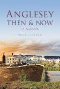 Anglesey Then & Now: In Colour