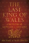 The Last King of Wales: Gruffudd AP Llywelyn C. 1013-1063