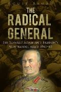 The Radical General: Sir Ronald Adam and Britain's New Model Army 1941-1946