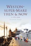 Weston-Super-Mare Then & Now: In Colour
