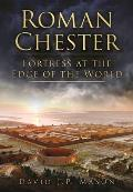 Roman Chester: Fortress at the Edge of the World