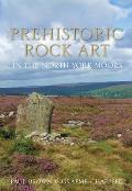 Prehistoric Rock Art in the North York Moors