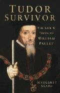 Tudor Survivor The Life & Times of William Paulet