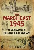 The March East 1945: The Final Days of Oflag IX A/H and A/Z