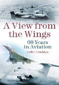 A View from the Wings: 60 Years in Aviation
