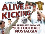 Alive and Kicking: The Ultimate Book of '90s Football Nostalgia