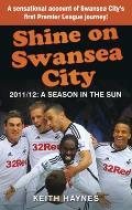 Shine on Swansea City: 2011/12: A Season in the Sun