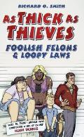 As Thick as Thieves: Foolish Felons & Loopy Laws