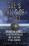 SOEs Balls of Steel Operation Rubble 147 Willing Volunteers & 25000 Tons of Ball Bearings