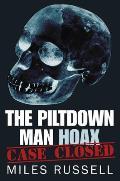 The Piltdown Man Hoax: Case Closed