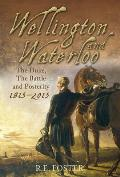 Wellington and Waterloo: The Duke, the Battle and Posterity