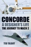 Concorde A Designers Life The Journey to Mach 2