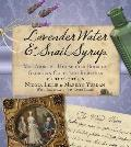 Lavender Water & Snail Syrup: Miss Ambler's Household Book of Goergian Cures and Remedies