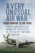 A Very Unusual Air War: From Dunkirk to Afdu: The Diary and Log Book of Test Pilot Leonard Thorne 1940-45