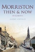 Morriston Then & Now: In Colour