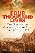 Four Thousand Lives: The Rescue of German Jewish Men to Britain, 1939